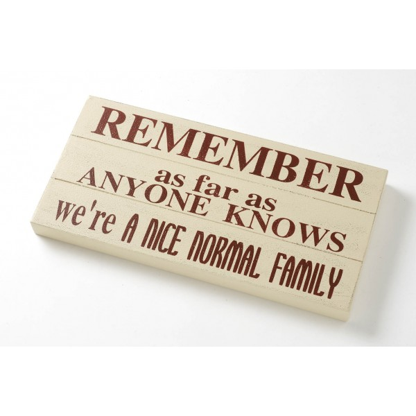 Remember As Far As Anyone Knows We're A Nice Normal Family Wooden Room Sign