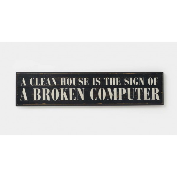 A Clean House is The Sign Of A Broken Computer Wooden Room Sign